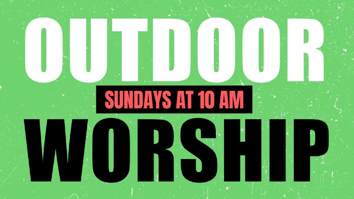 OUTDOOR WORSHIP AT 10 AM!
