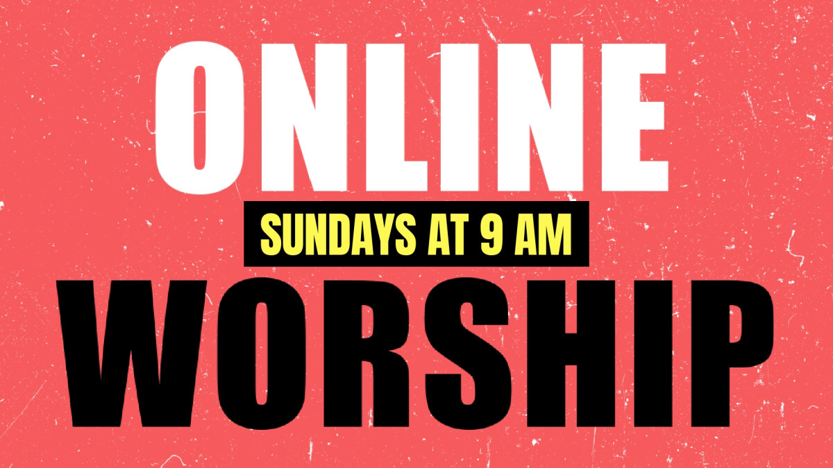 ONLINE WORSHIP AT 9 AM!